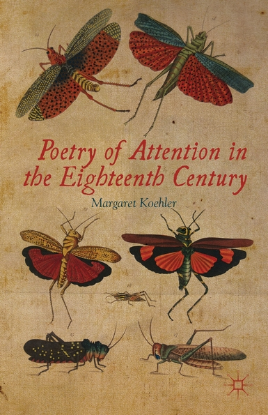 Poetry of Attention in the Eighteenth Century by Margaret Koehler (Palgrave 2012)