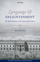 Avi Lifschitz, Language and Enlightenment: The Berlin Debates of the Eighteenth Century (Oxford University Press, 2012)
